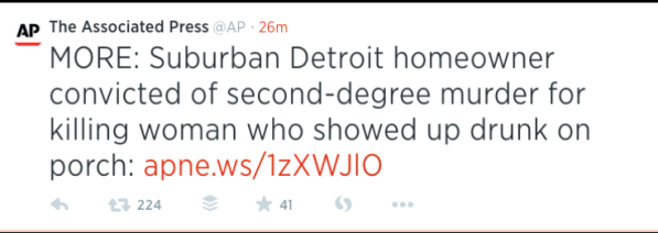 "Screencap of tweet from the AP reading ""MORE: Suburban Detroit homeowner convicted of second-degree murder for killing woman who showed up drunk  on porch."""