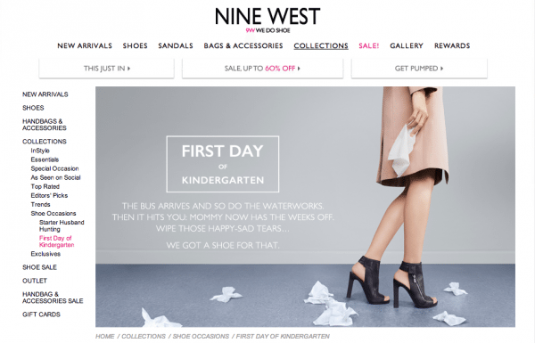 "Screencap from Nine West's website showing the sidebar and the ""First Day of Kindergarten"" banner pic, which shows a woman from the waist down, wearing fancy shoes and holding a tissue, and reads ""The Bus arrives and so do the waterworks. Then it hits you: Mommy now has the weeks off. Wipe those happy-sad tears... We got a shoe for that."""