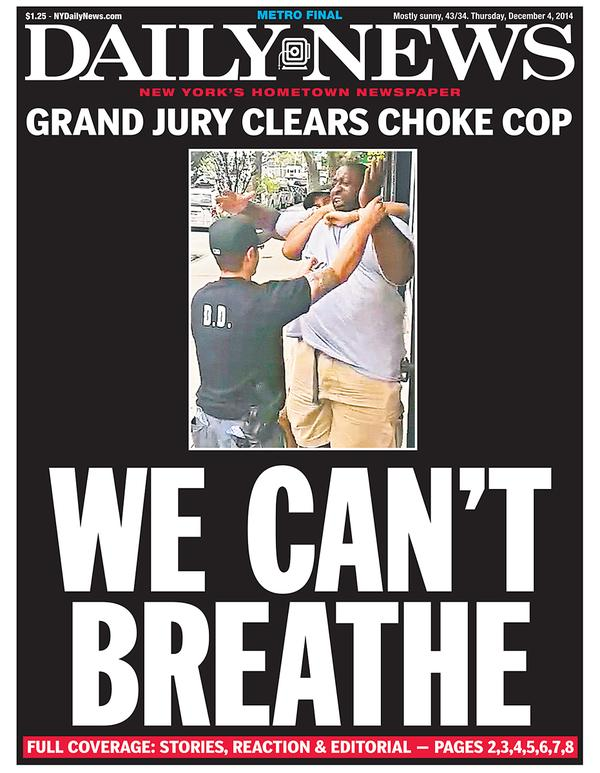 "Cover of NY Daily News with a still shot of Pantaleo choking Garner, with the headline, ""Grand jury clears choke cop. We can't breathe."""
