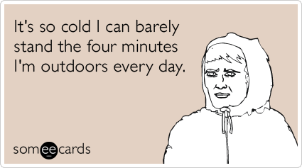 "An ecard captioned ""It's so cold I can barely stand the four minutes I'm outdoors every day."""