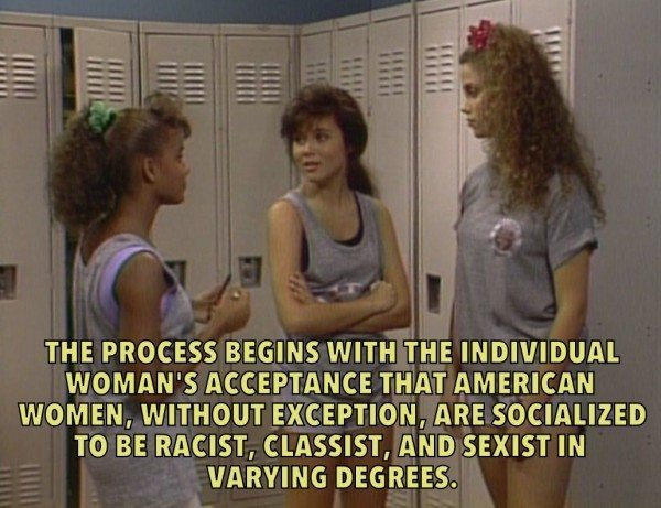 "Screencap from Saved by the Bell, captioned ""The process begins with the individual woman's acceptance that American women, without exception, are socialized to be racist, classist, and sexist in varying degrees."""