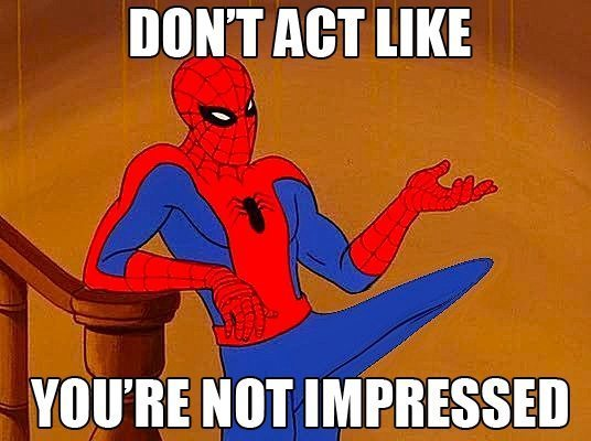 "Spiderman: ""Don't Act Like You're Not Impressed"""