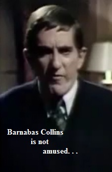 Barnabas Collins is not amused. . .